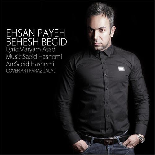 Ehsan%20Payeh%20 %20Behesh%20Begid - دانلود آهنگ احسان پایه بهش بگید
