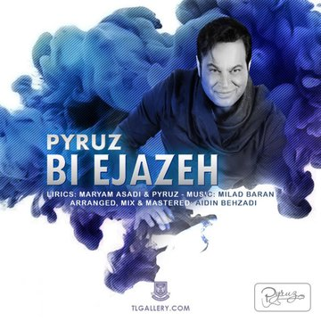 Pyruz%20 %20Bi%20Ejazeh - دانلود آهنگ جدید پیروز به نام بی اجازه